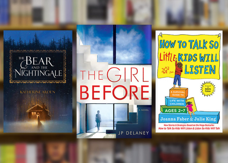 The Bear and the Nightingale, The Girl Before, and How to Talk So Little Kids Will Listen