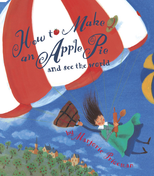 READ: How To Make an Apple Pie and See the World by Marjorie Priceman